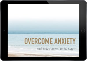 How to Overcome Anxiety and Take Control in 30 Days